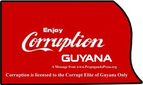 Corruption is licensed to the Corrupt elite of Guyana Only